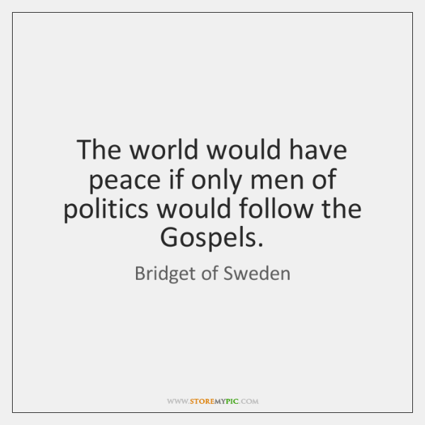 The world would have peace if only men of politics would follow ...