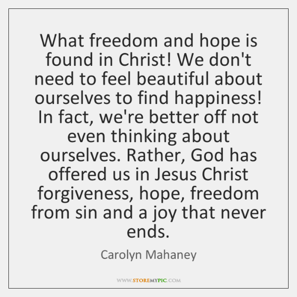 What freedom and hope is found in Christ! We don't need to ...