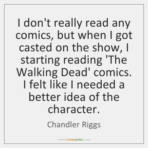 I don't really read any comics, but when I got casted on ...