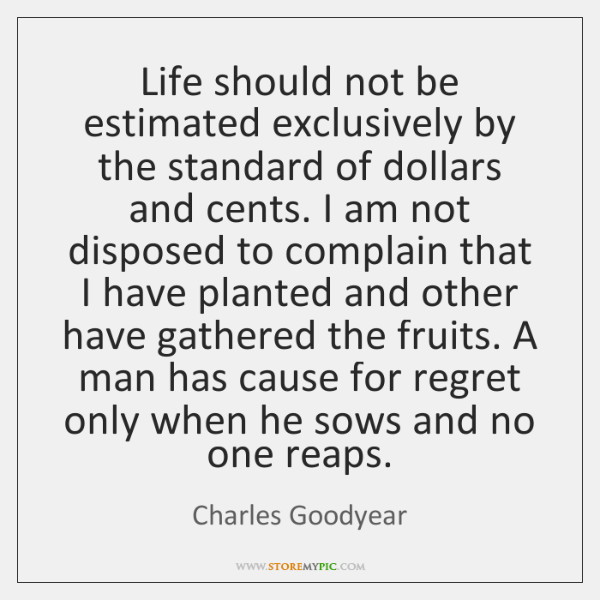 Life should not be estimated exclusively by the standard of dollars and ...