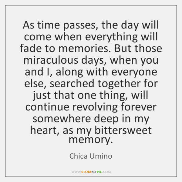 As time passes, the day will come when everything will fade to ...