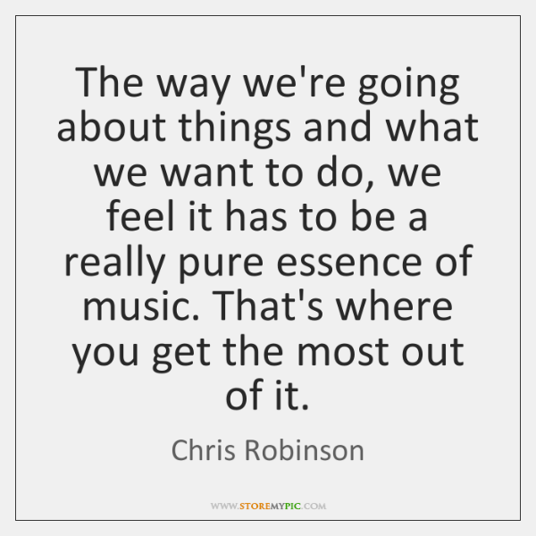 The way we're going about things and what we want to do, ...