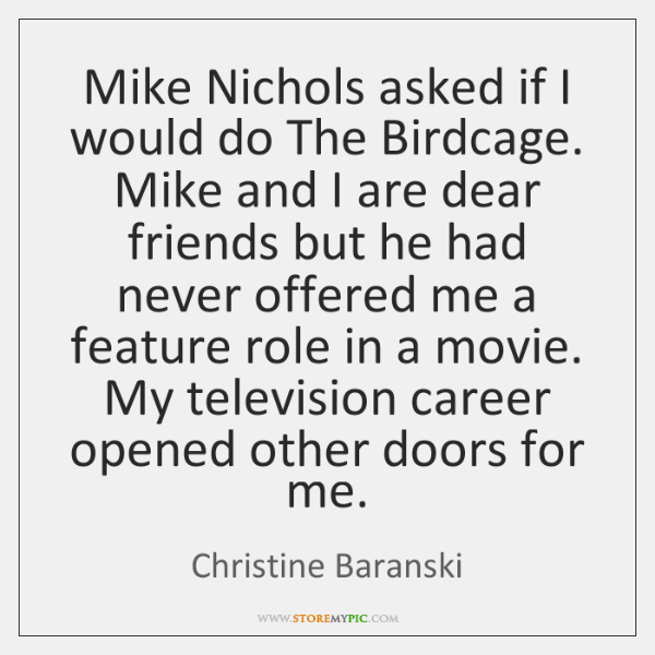 Mike Nichols asked if I would do The Birdcage. Mike and I ...