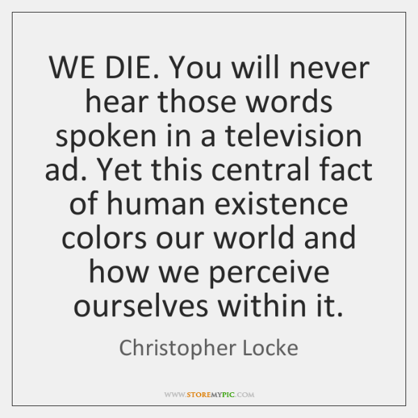 WE DIE. You will never hear those words spoken in a television ...
