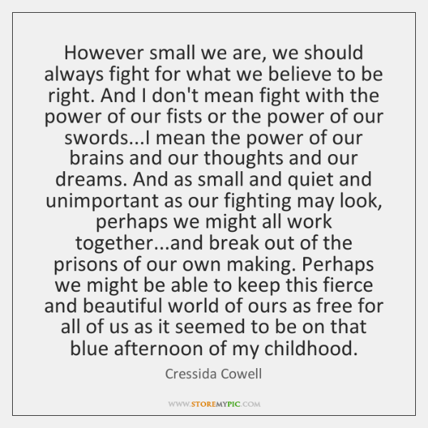However small we are, we should always fight for what we believe ...