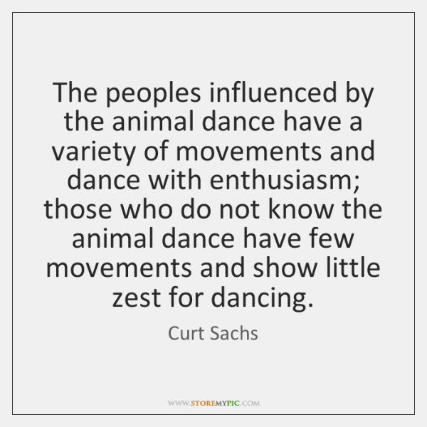 The peoples influenced by the animal dance have a variety of movements ...