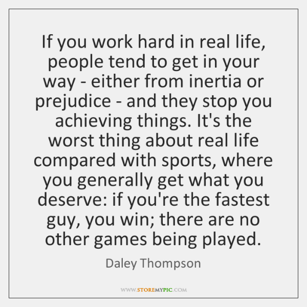 If you work hard in real life, people tend to get in ...