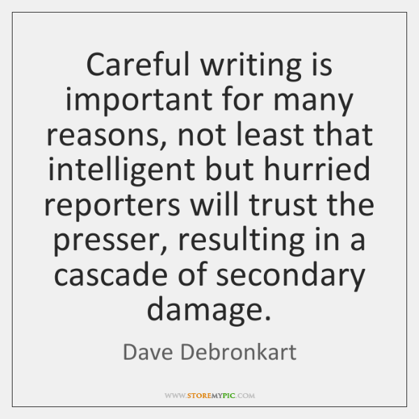 Careful writing is important for many reasons, not least that intelligent but ...