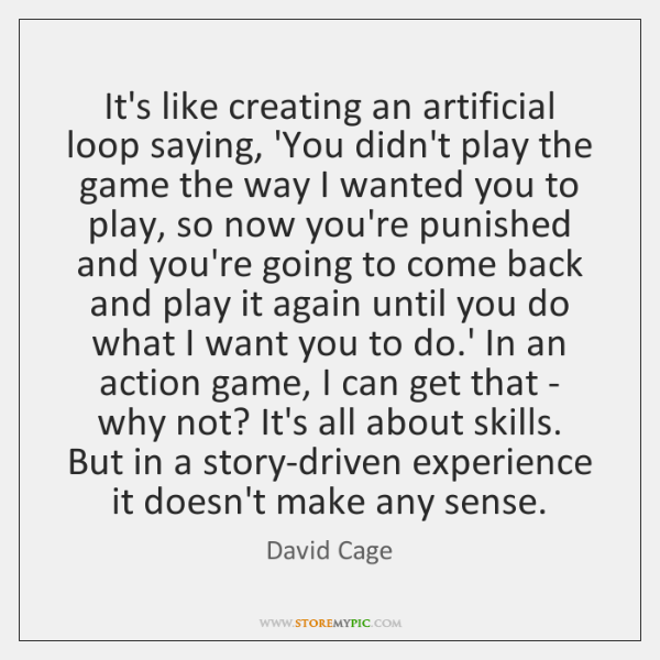 It's like creating an artificial loop saying, 'You didn't play the game ...