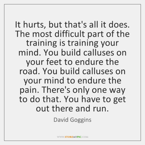 It hurts, but that's all it does. The most difficult part of ...