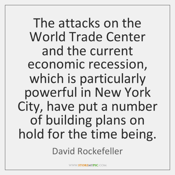 The attacks on the World Trade Center and the current economic recession, ...
