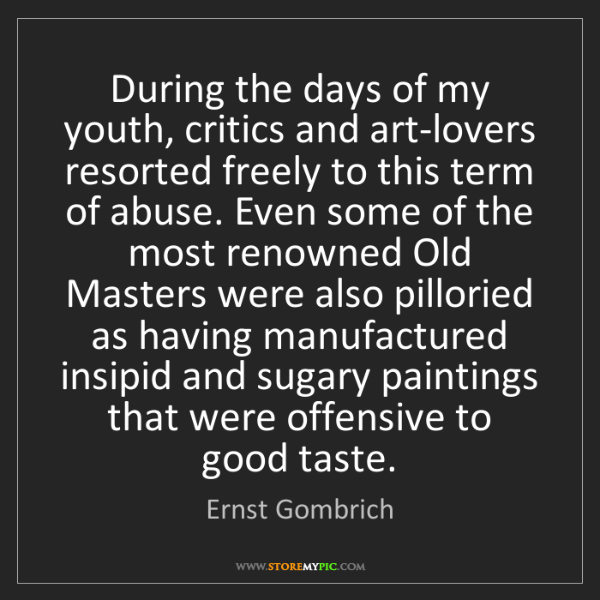 Ernst Gombrich: During the days of my youth, critics and art-lovers resorted...