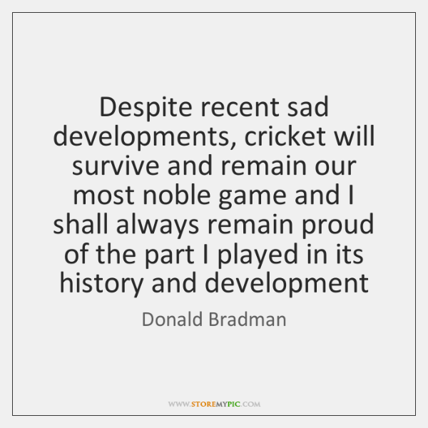 Despite recent sad developments, cricket will survive and remain our most noble ...