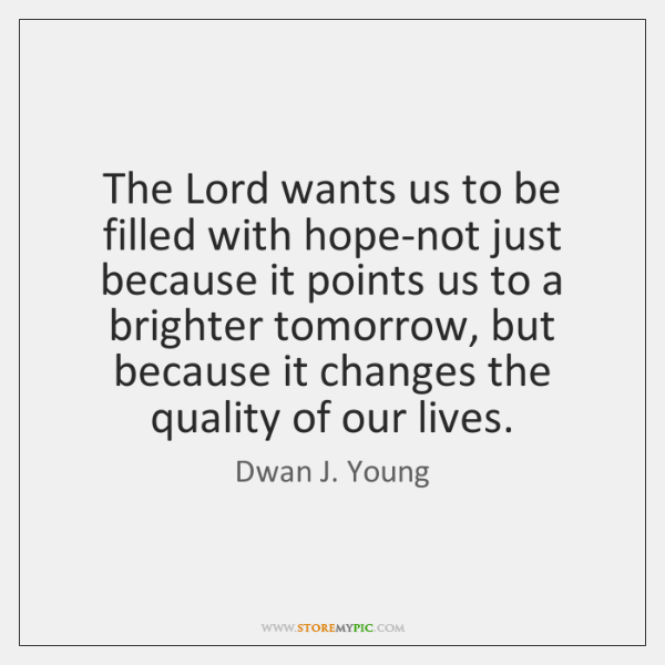 The Lord wants us to be filled with hope-not just because it ...