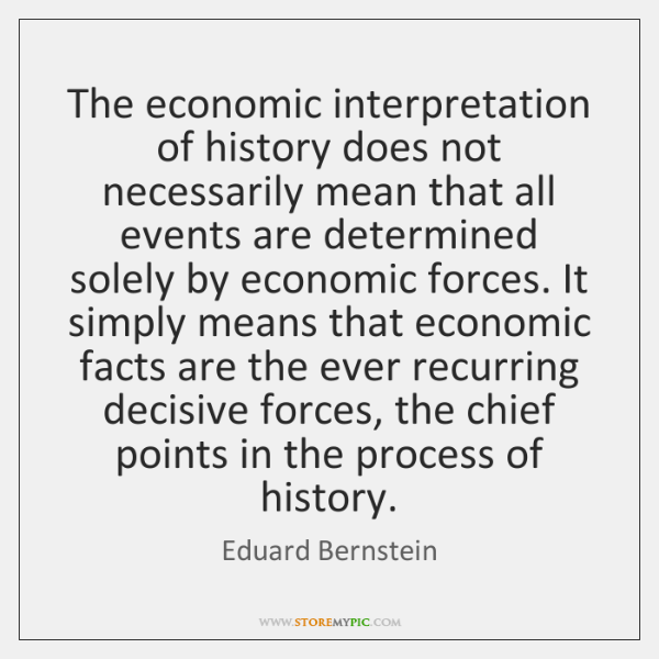 The economic interpretation of history does not necessarily mean that all events ...