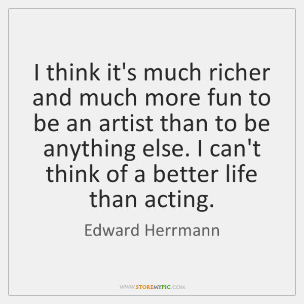 I think it's much richer and much more fun to be an ...