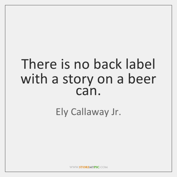 There is no back label with a story on a beer can.