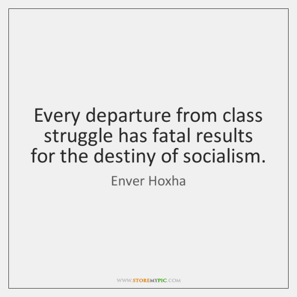 Every departure from class struggle has fatal results for the destiny of ...