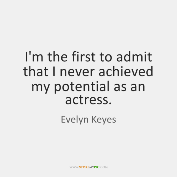 I'm the first to admit that I never achieved my potential as ...