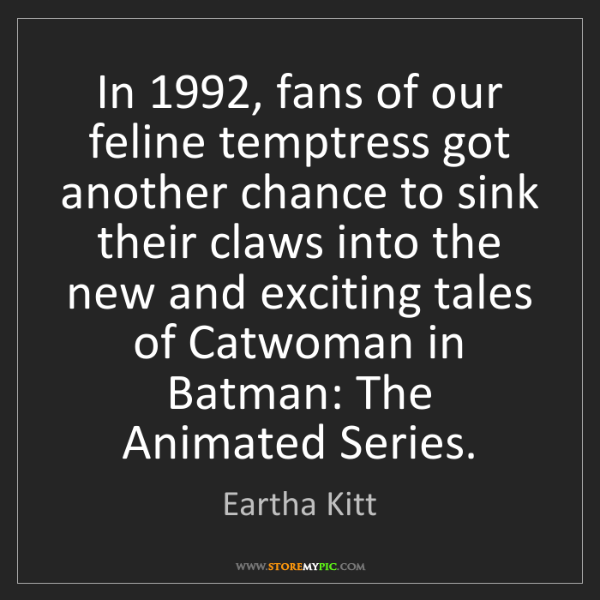 Eartha Kitt: In 1992, fans of our feline temptress got another chance...