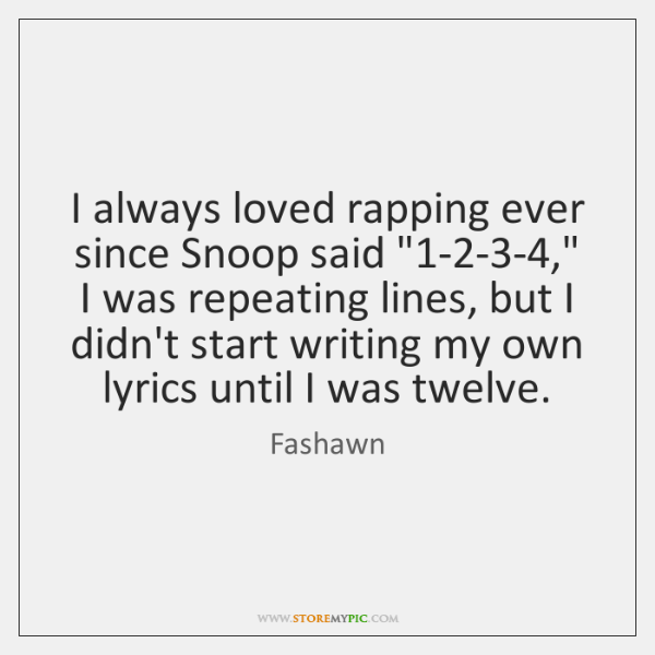I always loved rapping ever since Snoop said