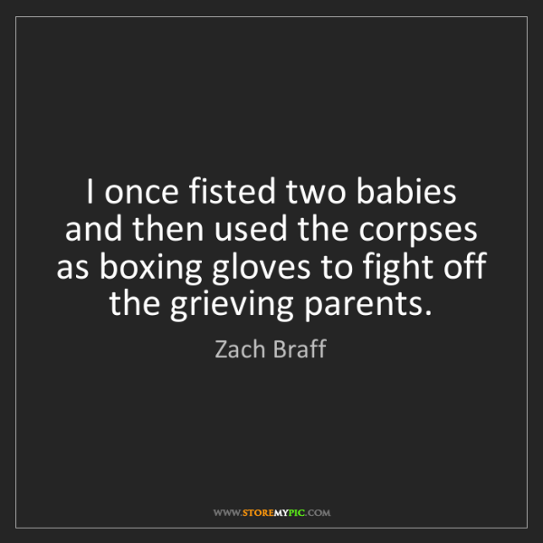 Zach Braff: I once fisted two babies and then used the corpses as...