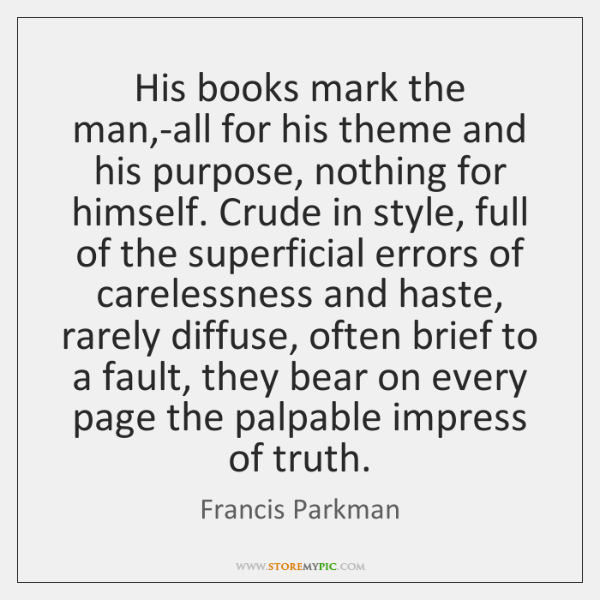 His books mark the man,-all for his theme and his purpose, ...