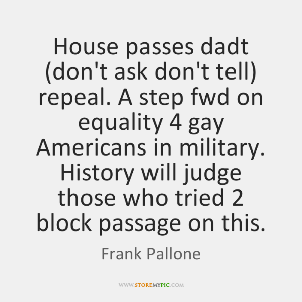 House passes dadt (don't ask don't tell) repeal. A step fwd on ...
