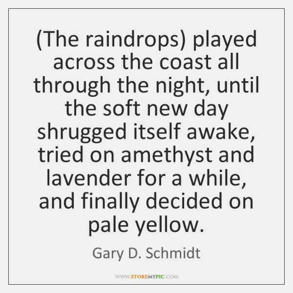 (The raindrops) played across the coast all through the night, until the ...