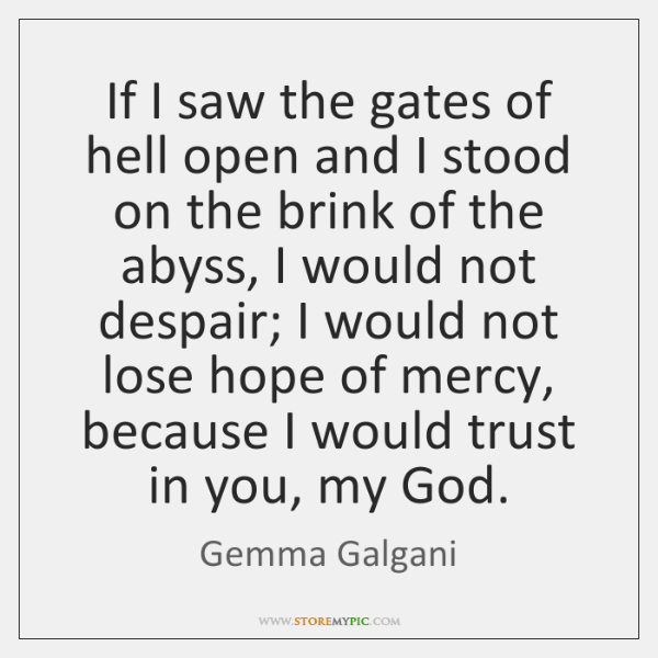 If I saw the gates of hell open and I stood on ...