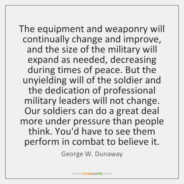 The equipment and weaponry will continually change and improve, and the size ...
