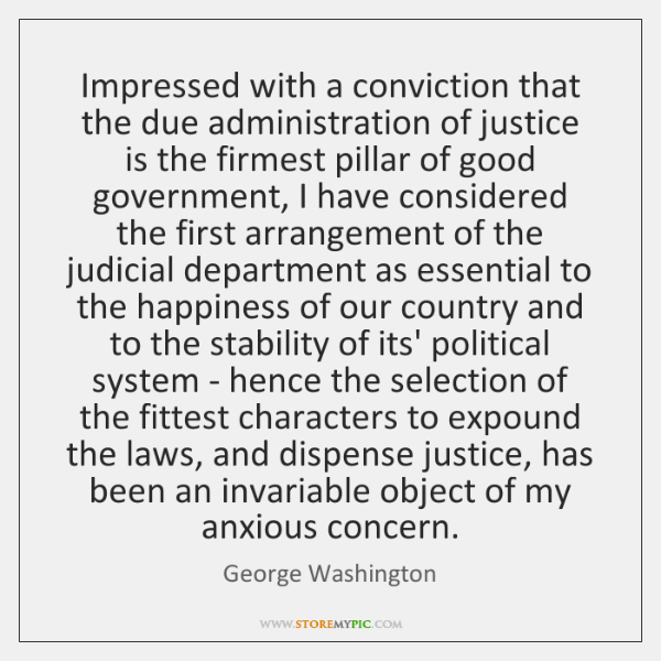 Impressed with a conviction that the due administration of justice is the ...