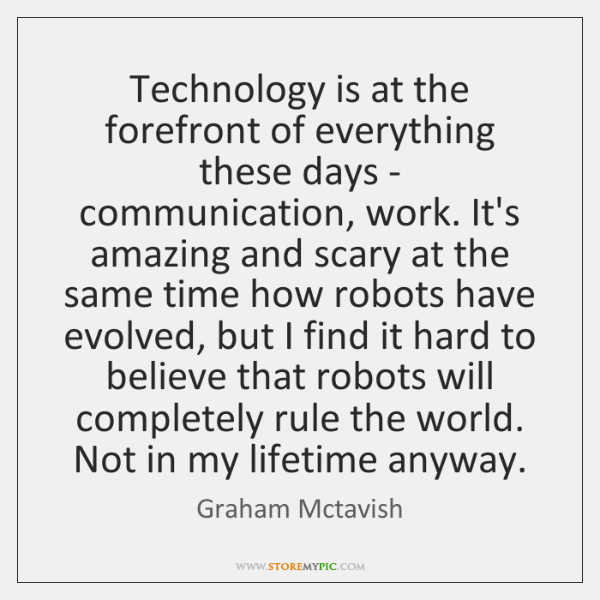 Technology is at the forefront of everything these days - communication, work. ...