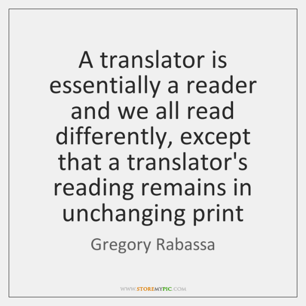 A translator is essentially a reader and we all read differently, except ...