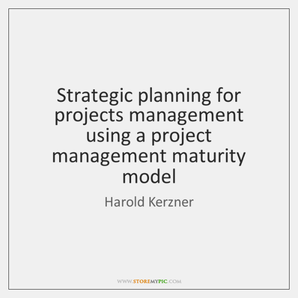 Strategic planning for projects management using a project management maturity model