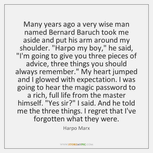 Many years ago a very wise man named Bernard Baruch took me ...