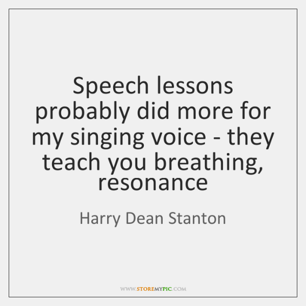 Speech lessons probably did more for my singing voice - they teach ...