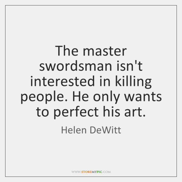 The master swordsman isn't interested in killing people. He only wants to ...