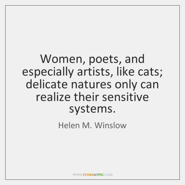 Women, poets, and especially artists, like cats; delicate natures only can realize ...