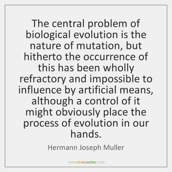 The central problem of biological evolution is the nature of mutation, but ...