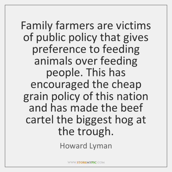 Family farmers are victims of public policy that gives preference to feeding ...