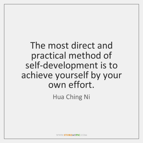 The most direct and practical method of self-development is to achieve yourself ...
