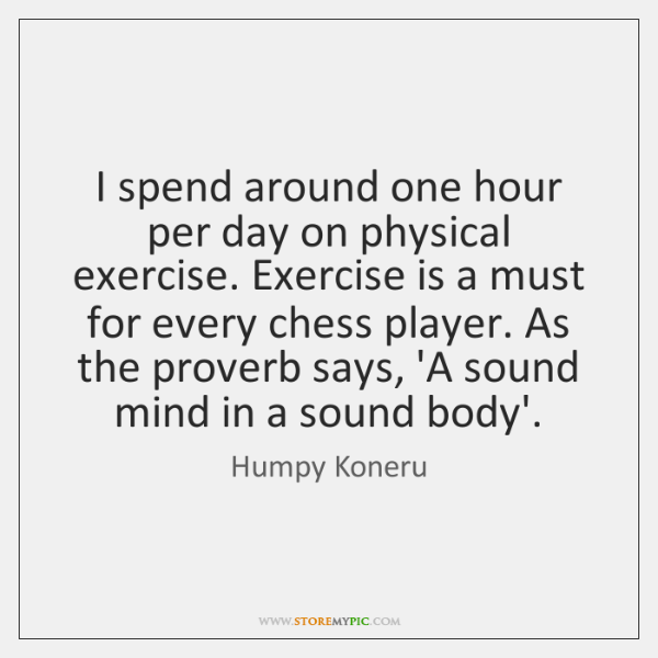 I spend around one hour per day on physical exercise. Exercise is ...