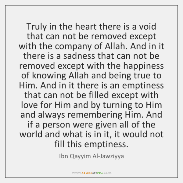 Truly in the heart there is a void that can not be ...