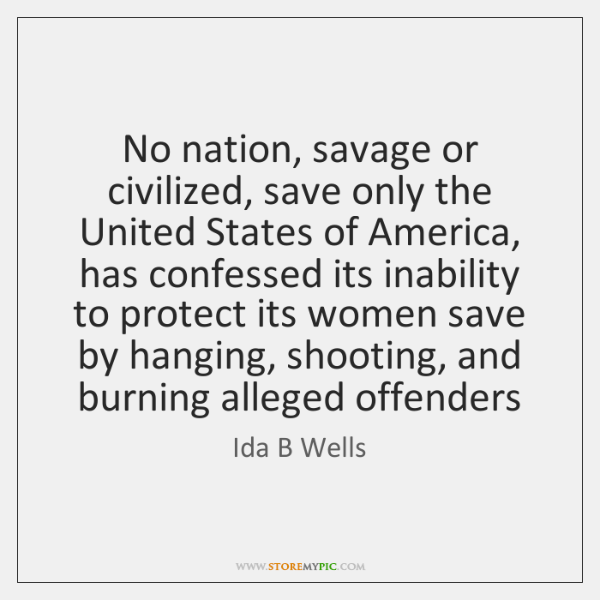 No nation, savage or civilized, save only the United States of America, ...