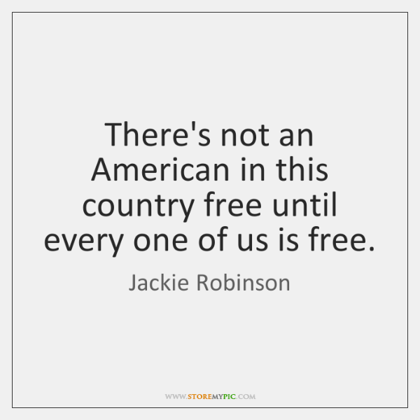 There's not an American in this country free until every one of ...