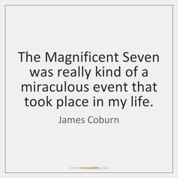 The Magnificent Seven was really kind of a miraculous event that took ...