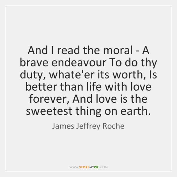 And I read the moral - A brave endeavour To do thy ...