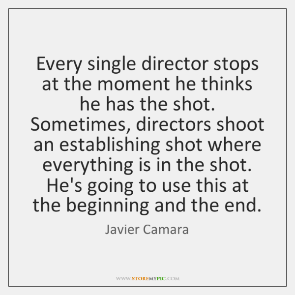 Every single director stops at the moment he thinks he has the ...