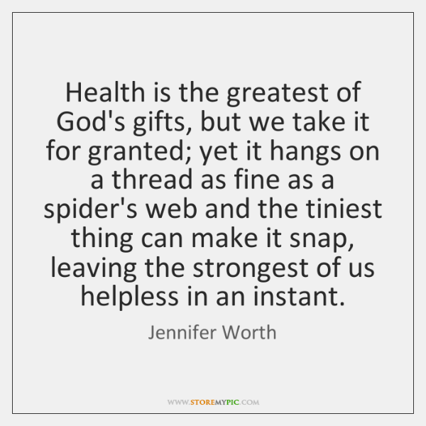Health is the greatest of God's gifts, but we take it for ...
